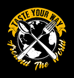 taste your way around world food quote and vector image