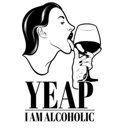 yeap i am alcoholic hand drawn woman licking vector image