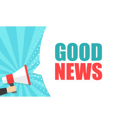 male hand holding megaphone with good news speech vector image