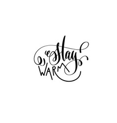 Stay warm - hand lettering black ink phrase to vector