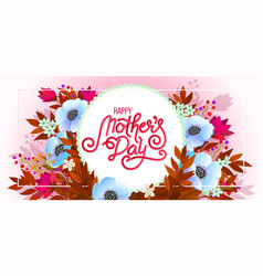 Lettering happy mothers day beautiful greeting vector