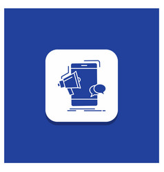 blue round button for bullhorn marketing mobile vector image