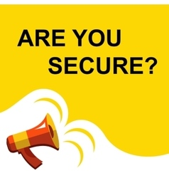 Megaphone with ARE YOU SECURE announcement Flat vector
