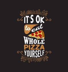 Pizza quote and saying good for print design vector