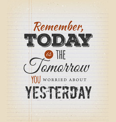 Today is the tomorrow you worried about yesterday vector