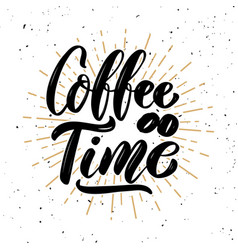 coffee time hand drawn motivation lettering quote vector image