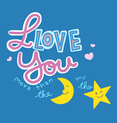 i love you more than the moon and the star word vector image