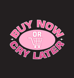 Shopping quotes and slogan good for t-shirt buy vector