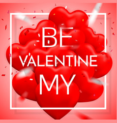 be my valentine happy valentines day red balloon vector image