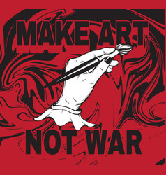 Make art not war hand drawn of human hand with vector