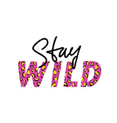 with stay wild slogan with leopard skin t-shirt vector image