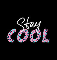 With stay cool slogan with leopard skin t-shirt vector