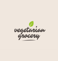 Vegetarian grocery word or text with green leaf vector