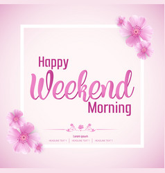 beautiful happy weekend morning background vector image