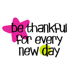 Be thankful for every new day vector