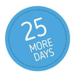 twenty five more days advertising sticker vector image