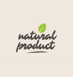 natural product word or text with green leaf vector image