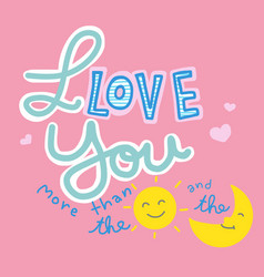 i love you more than the sun and the moon word vector image
