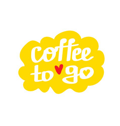 Coffee to go lettering sticker vector