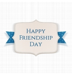 Happy Friendship Day realistic paper Label vector image