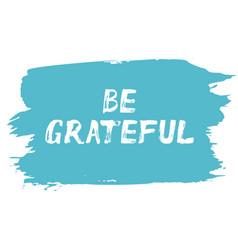 Be grateful - lettering card affirmation vector