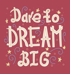 Dare to dream big vector