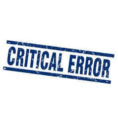 Square grunge blue critical error stamp vector