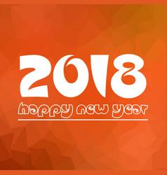 happy new year 2018 on orange low polygon vector image
