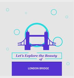 lets explore the beauty of london bridge uk vector image