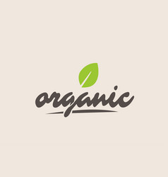 Organic word or text with green leaf handwritten vector