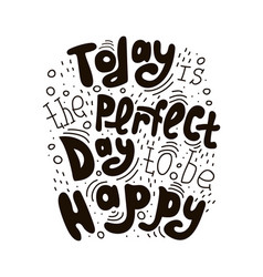 today is the perfect day to be happy vector image