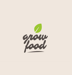 Grow food word or text with green leaf vector