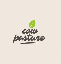 Cow pasture word or text with green leaf vector