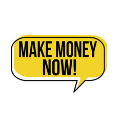 make money now speech bubble vector image