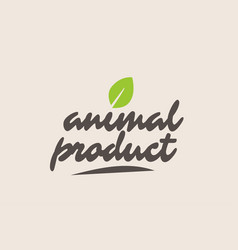 Animal product word or text with green leaf vector