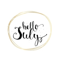 Hello July inscription Greeting card with vector image