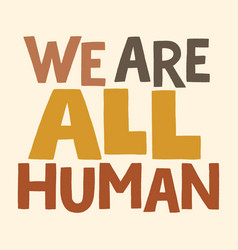 We are all human vector