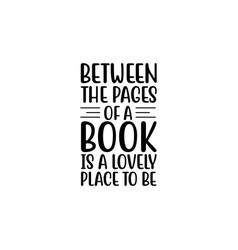 Between pages a book is a lovely place vector