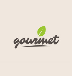Gourmet word or text with green leaf handwritten vector