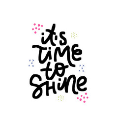 its time to shine hand drawn lettering vector image