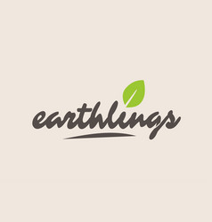 Earthlings word or text with green leaf vector