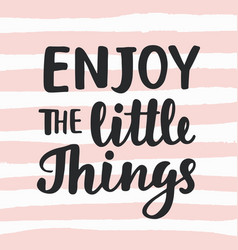 Enjoy little things hand written lettering vector