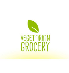 Vegetarian grocery green leaf text concept logo vector