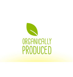 Organically produced green leaf text concept logo vector