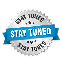 Stay tuned round isolated silver badge vector