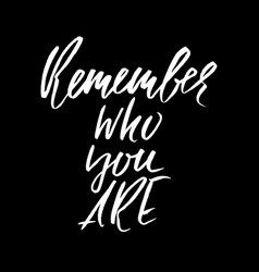 remember who you are hand drawn lettering vector image