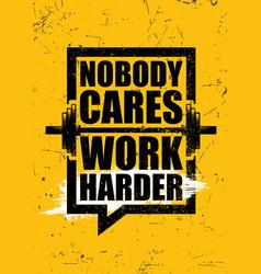 Nobody cares work harder inspiring sport workout vector