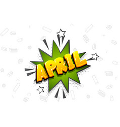 April comic text speech bubble pop art vector