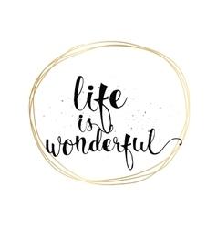 Life is wonderful inscription greeting card vector