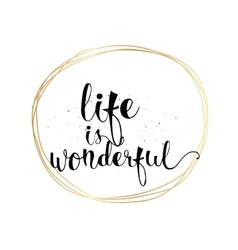 Life is wonderful inscription Greeting card with vector